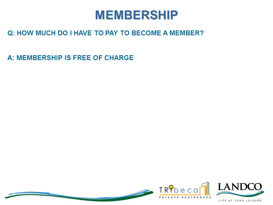 MEMBERSHIP Q: HOW MUCH DO I HAVE TO PAY TO BECOME A MEMBER