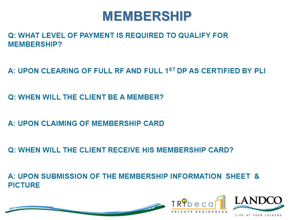 MEMBERSHIP Q: WHAT LEVEL OF PAYMENT IS REQUIRED TO QUALIFY FOR MEMBERSHIP A: UPON CLEARING OF FULL RF AND FULL 1ST DP AS CERTIFIED BY PLI.