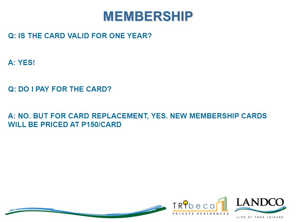 MEMBERSHIP Q: IS THE CARD VALID FOR ONE YEAR A: YES!