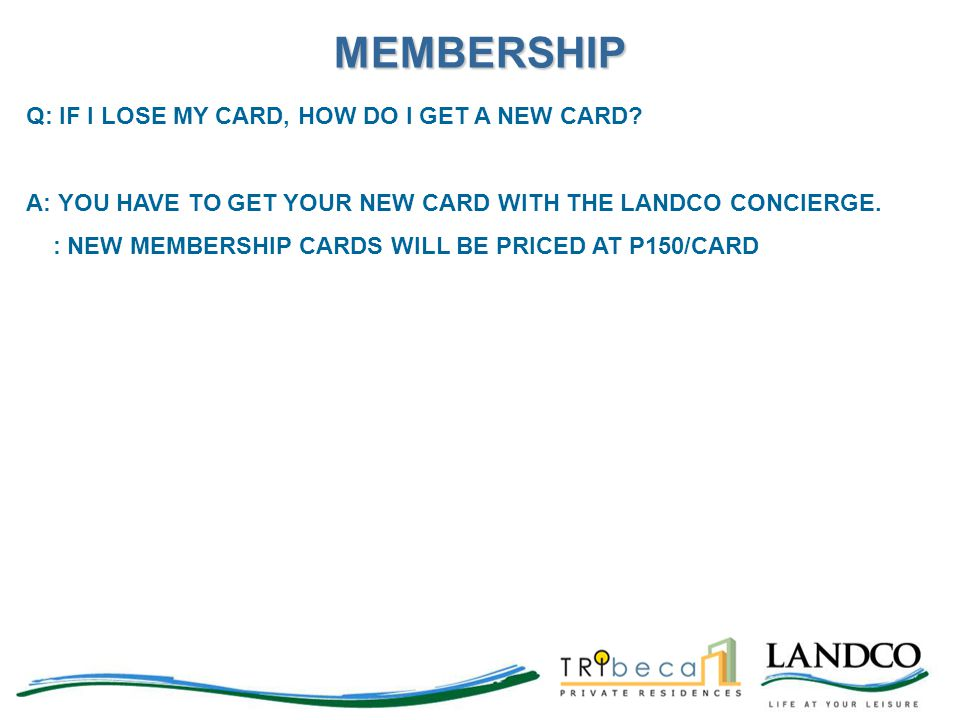 MEMBERSHIP Q: IF I LOSE MY CARD, HOW DO I GET A NEW CARD