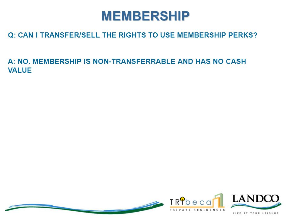 MEMBERSHIP Q: CAN I TRANSFER/SELL THE RIGHTS TO USE MEMBERSHIP PERKS