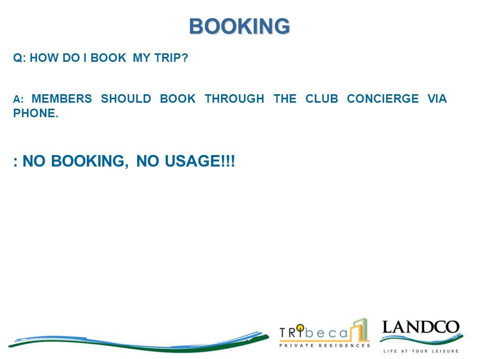 BOOKING : NO BOOKING, NO USAGE!!! Q: HOW DO I BOOK MY TRIP