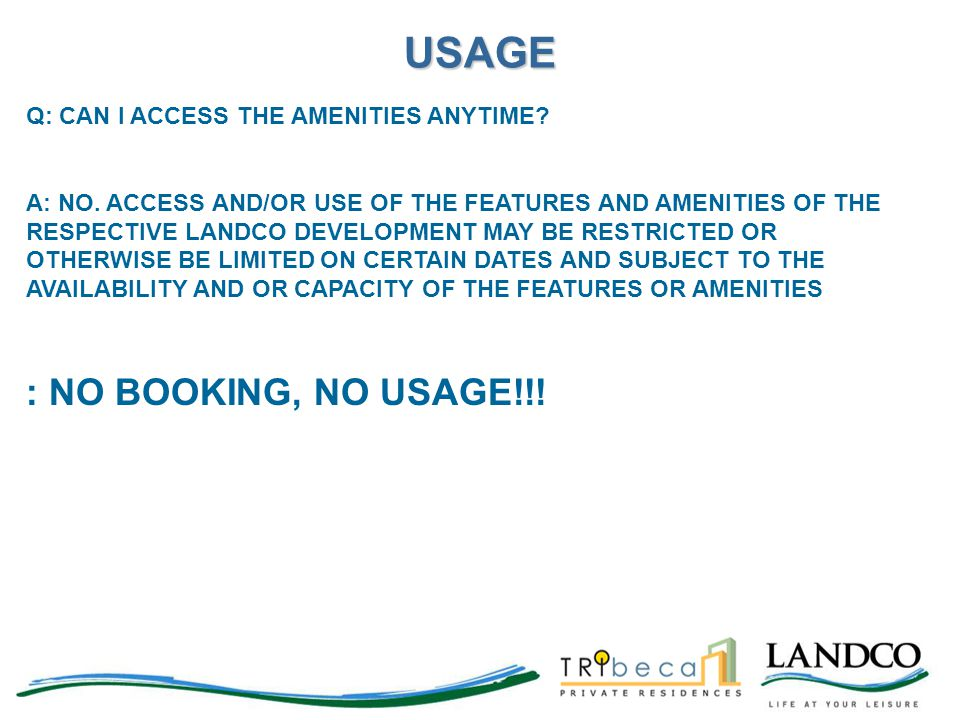 USAGE : NO BOOKING, NO USAGE!!! Q: CAN I ACCESS THE AMENITIES ANYTIME