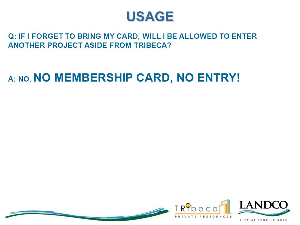 USAGE Q: IF I FORGET TO BRING MY CARD, WILL I BE ALLOWED TO ENTER ANOTHER PROJECT ASIDE FROM TRIBECA