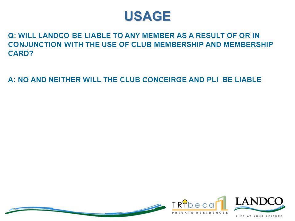 USAGE Q: WILL LANDCO BE LIABLE TO ANY MEMBER AS A RESULT OF OR IN CONJUNCTION WITH THE USE OF CLUB MEMBERSHIP AND MEMBERSHIP CARD