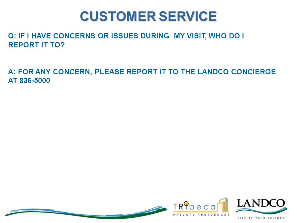 CUSTOMER SERVICE Q: IF I HAVE CONCERNS OR ISSUES DURING MY VISIT, WHO DO I REPORT IT TO