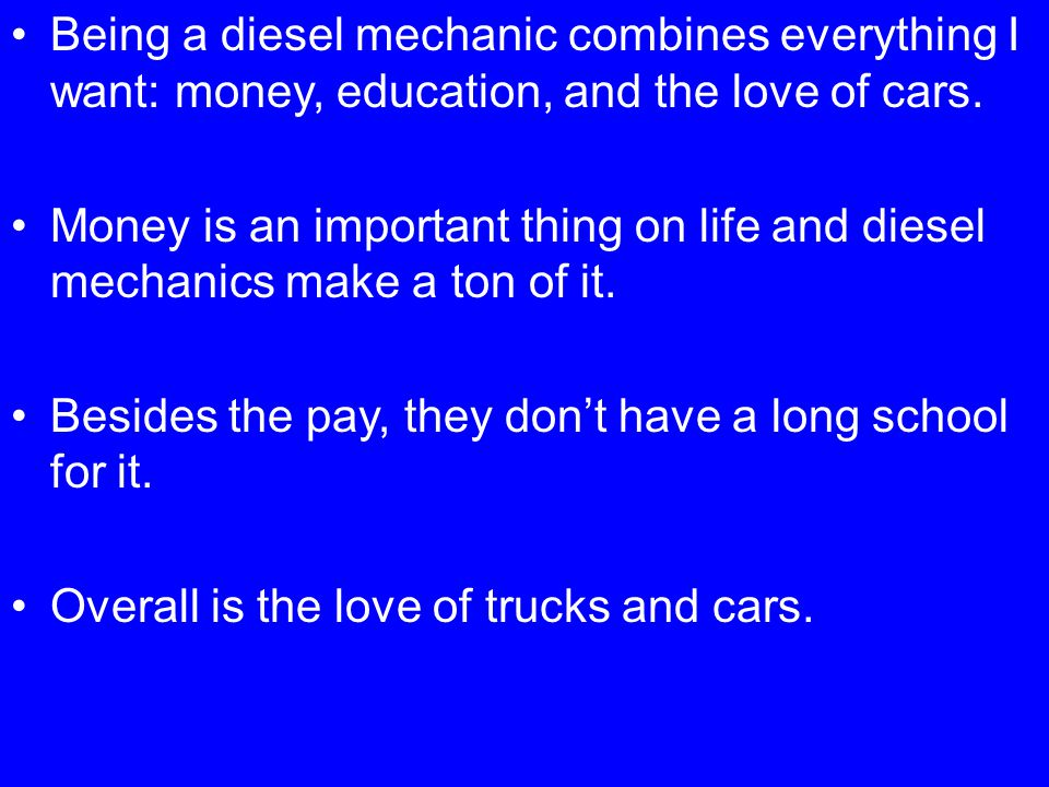 Being a diesel mechanic combines everything I want: money, education, and the love of cars.