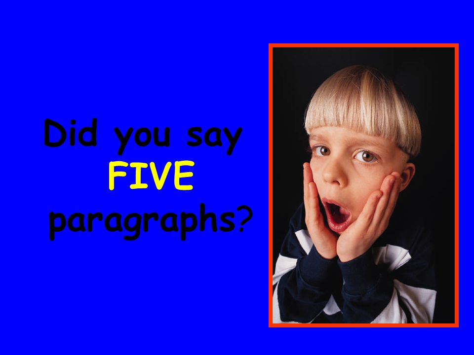 Did you say FIVE paragraphs