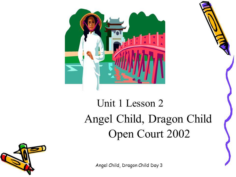 Unit 1 Lesson 2 Angel Child, Dragon Child Open Court 2002