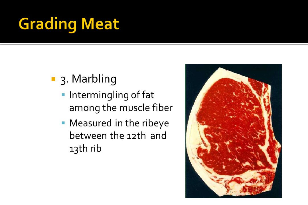 Grading Meat 3. Marbling Intermingling of fat among the muscle fiber