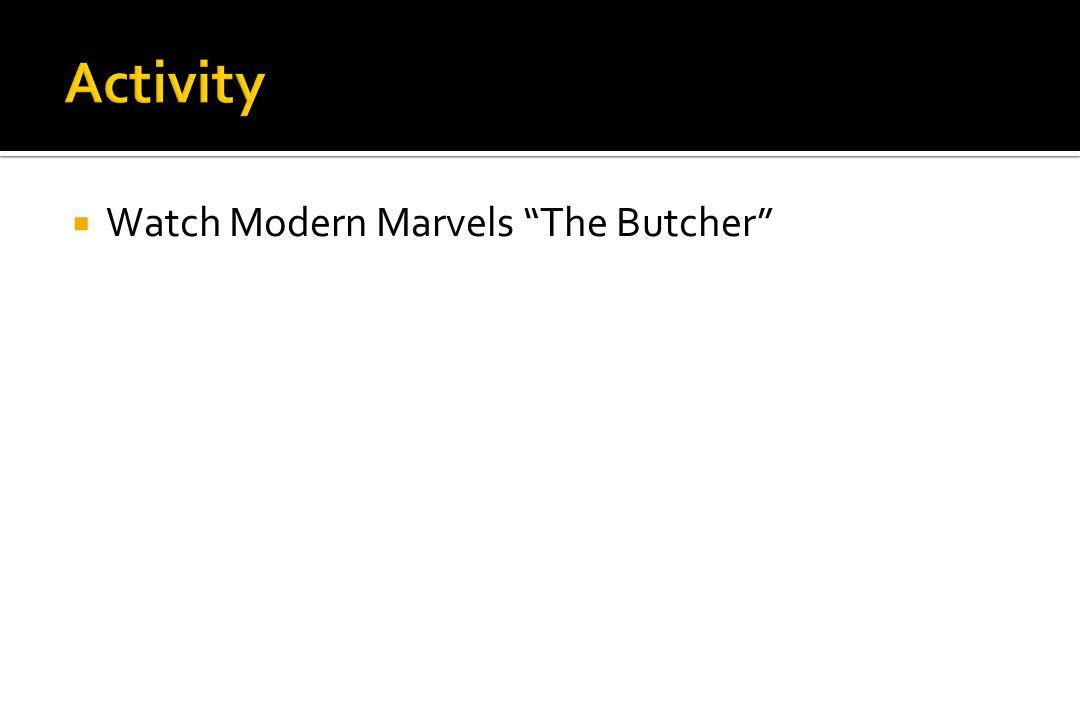 Activity Watch Modern Marvels The Butcher