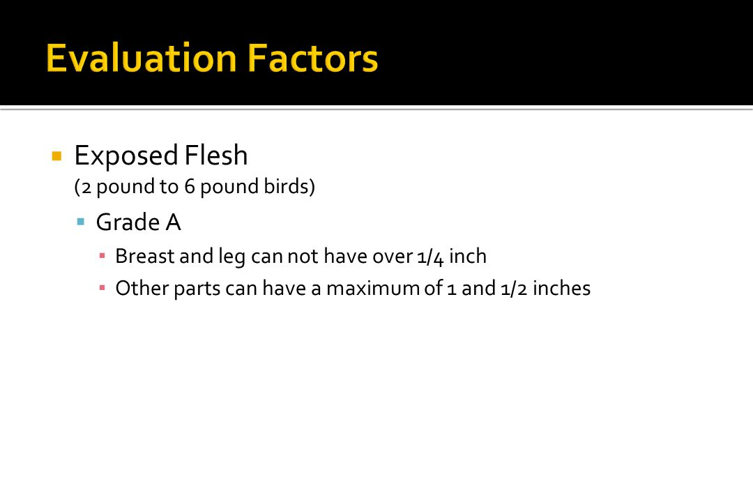 Evaluation Factors Exposed Flesh Grade A (2 pound to 6 pound birds)