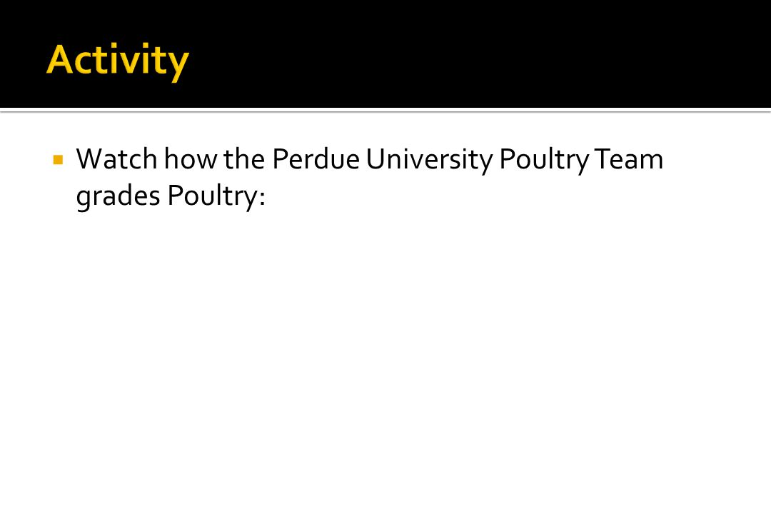 Activity Watch how the Perdue University Poultry Team grades Poultry: