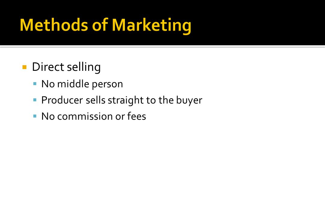 Methods of Marketing Direct selling No middle person