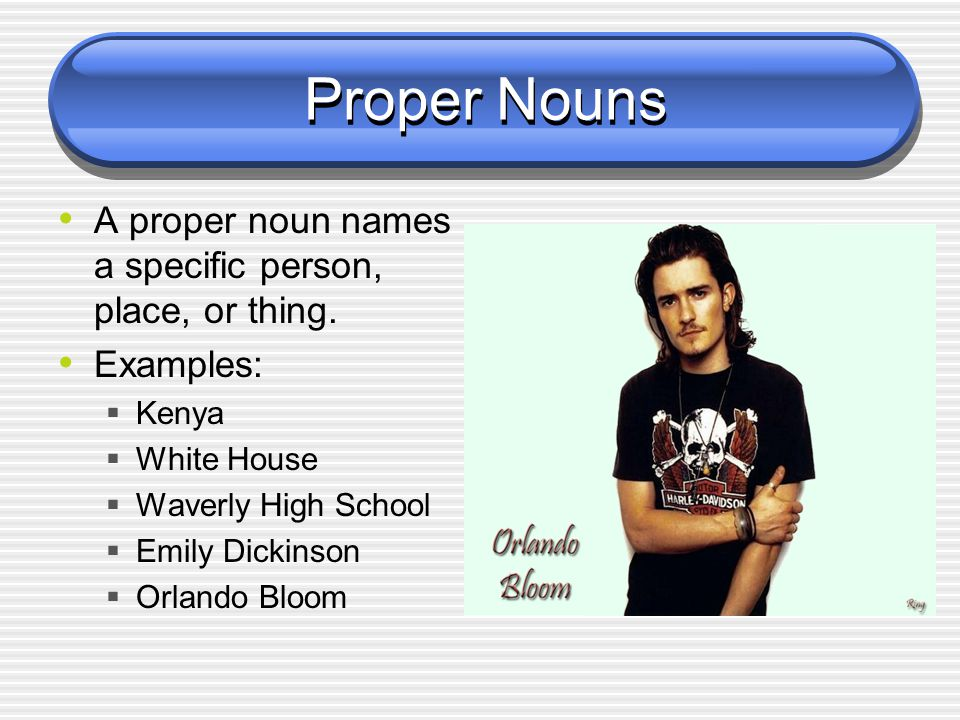 Proper Nouns A proper noun names a specific person, place, or thing.