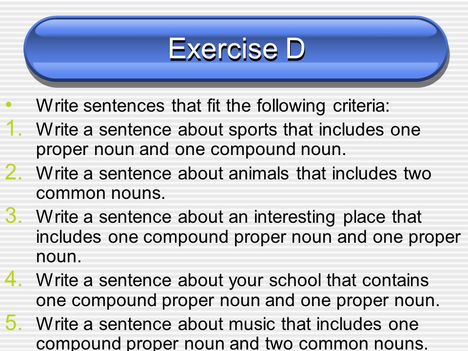 Exercise D Write sentences that fit the following criteria: