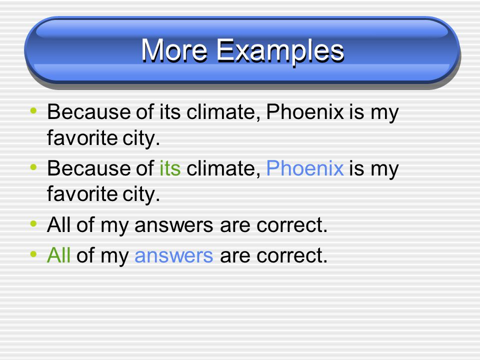 More Examples Because of its climate, Phoenix is my favorite city.