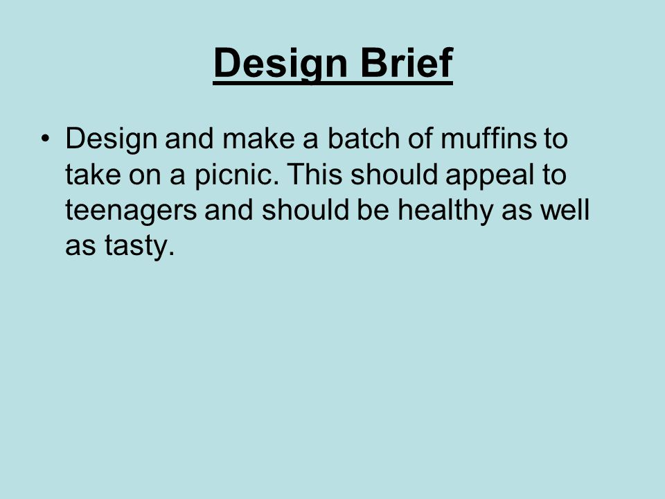 Design Brief Design and make a batch of muffins to take on a picnic.