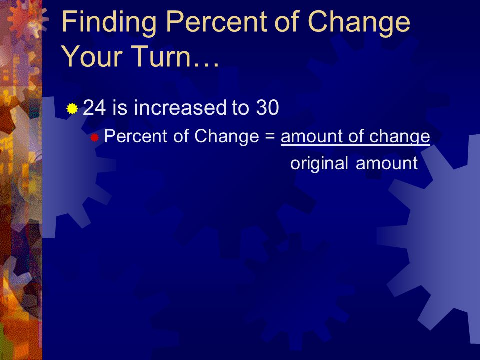 Finding Percent of Change Your Turn…