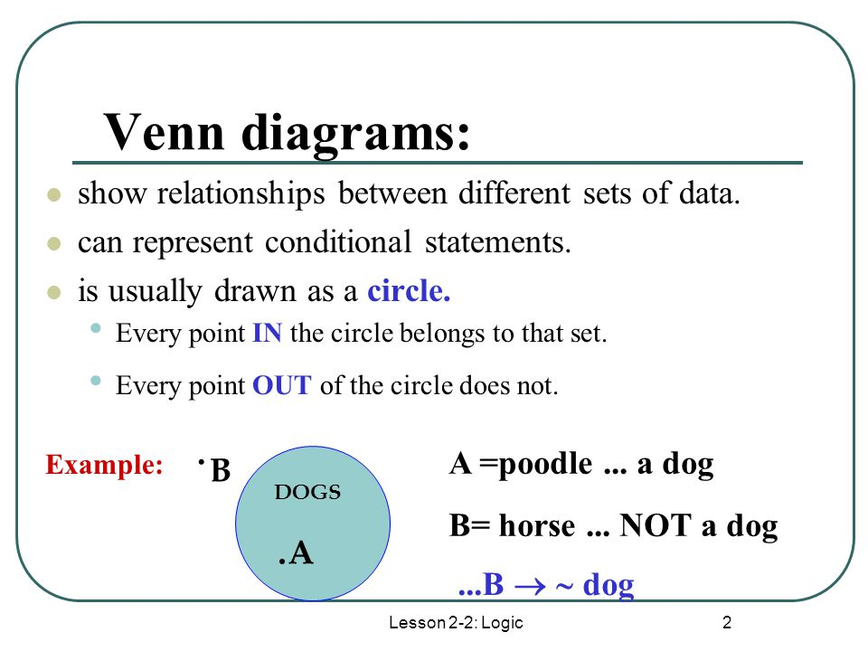 Venn diagrams: . .A show relationships between different sets of data.