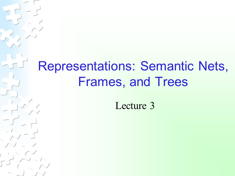 Representations: Semantic Nets, Frames, and Trees