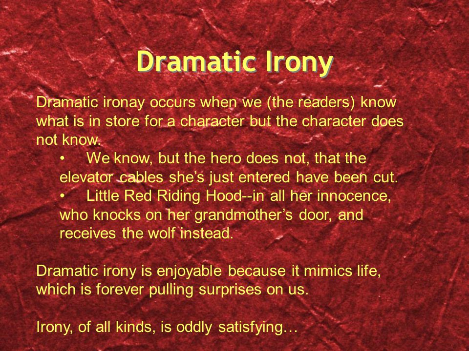 Dramatic Irony Dramatic ironay occurs when we (the readers) know what is in store for a character but the character does not know.