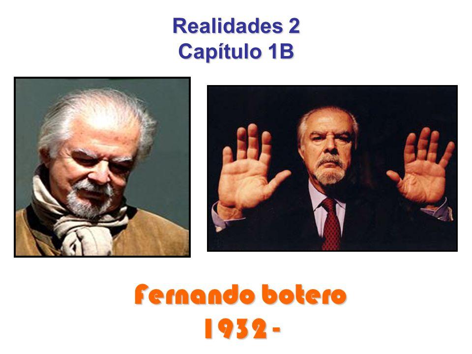 Realidades 2 Capítulo 1B Fernando botero 1932 -