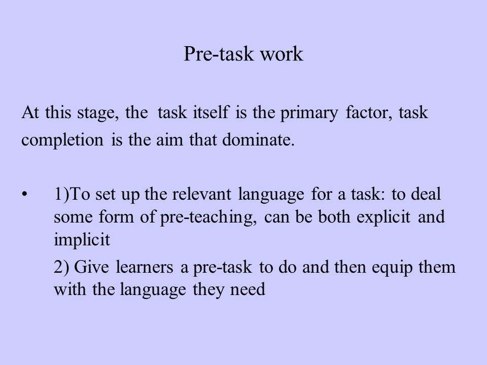 Pre-task work At this stage, the task itself is the primary factor, task. completion is the aim that dominate.