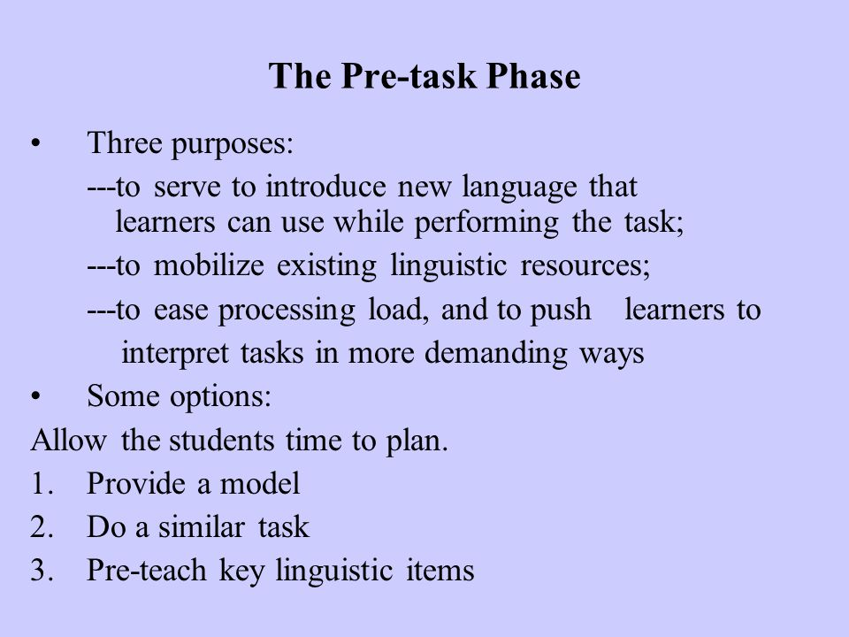 The Pre-task Phase Three purposes: