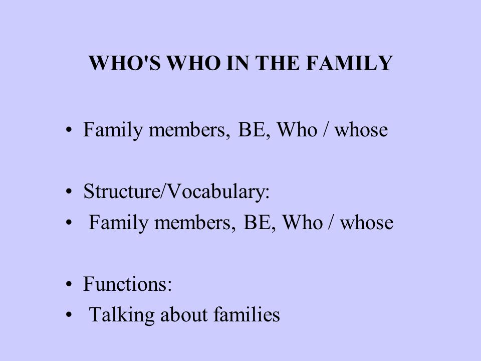 WHO S WHO IN THE FAMILY Family members, BE, Who / whose.