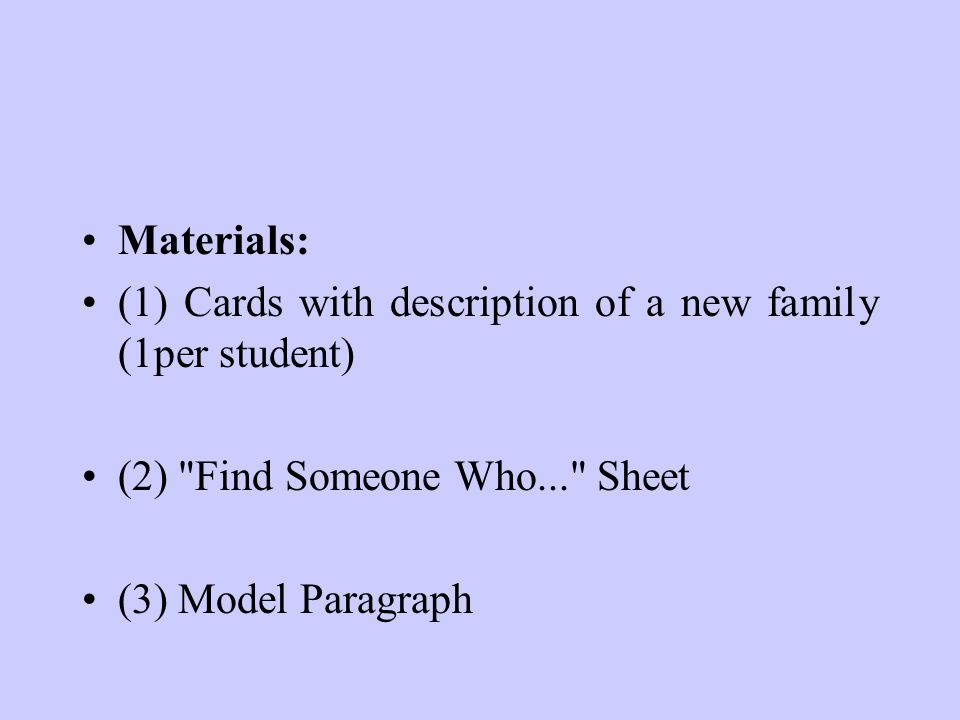 Materials: (1) Cards with description of a new family (1per­ student) (2) Find Someone Who... Sheet.
