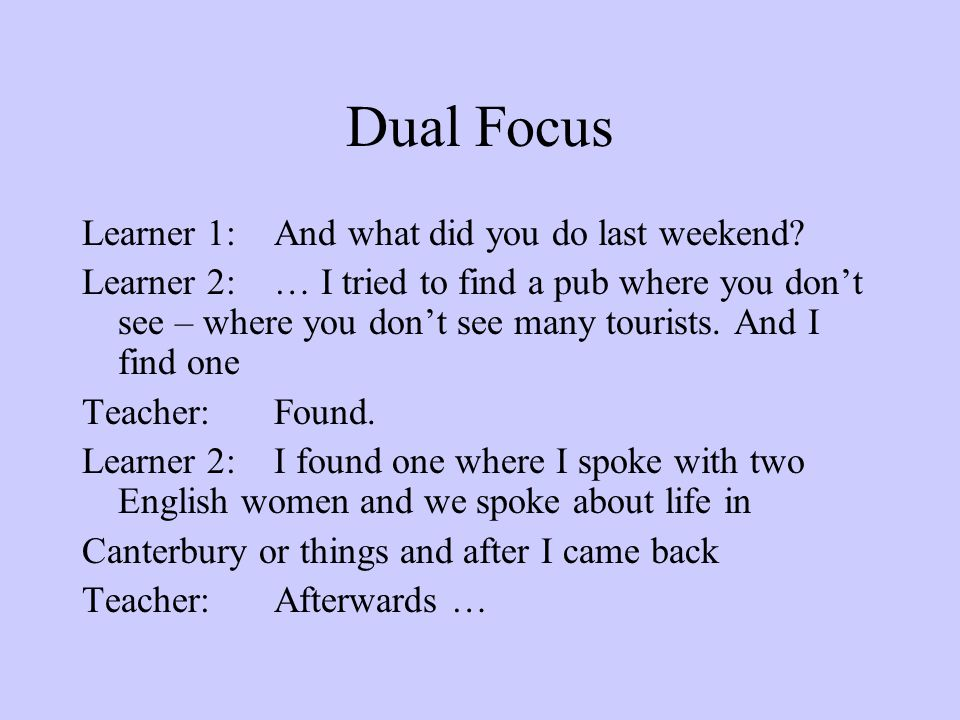 Dual Focus Learner 1: And what did you do last weekend