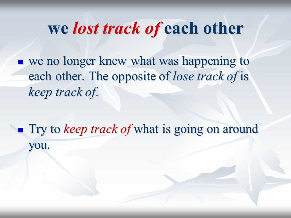 we lost track of each other