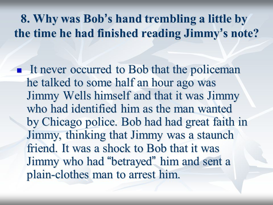 8. Why was Bob's hand trembling a little by the time he had finished reading Jimmy's note