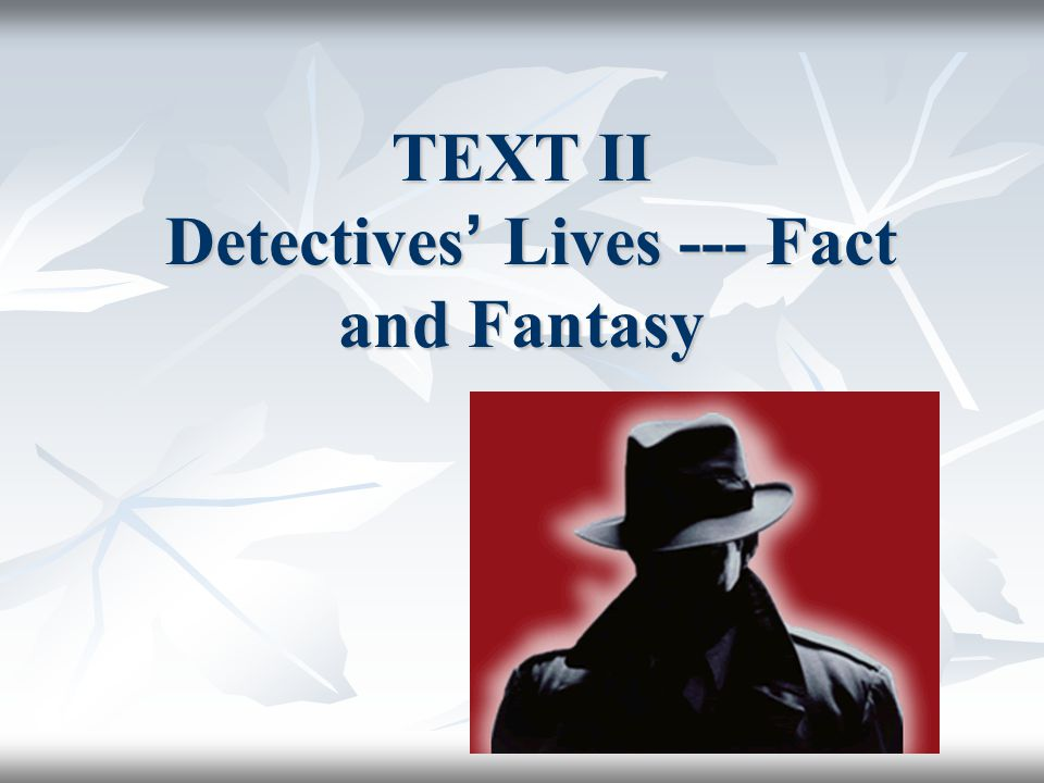 TEXT II Detectives' Lives --- Fact and Fantasy