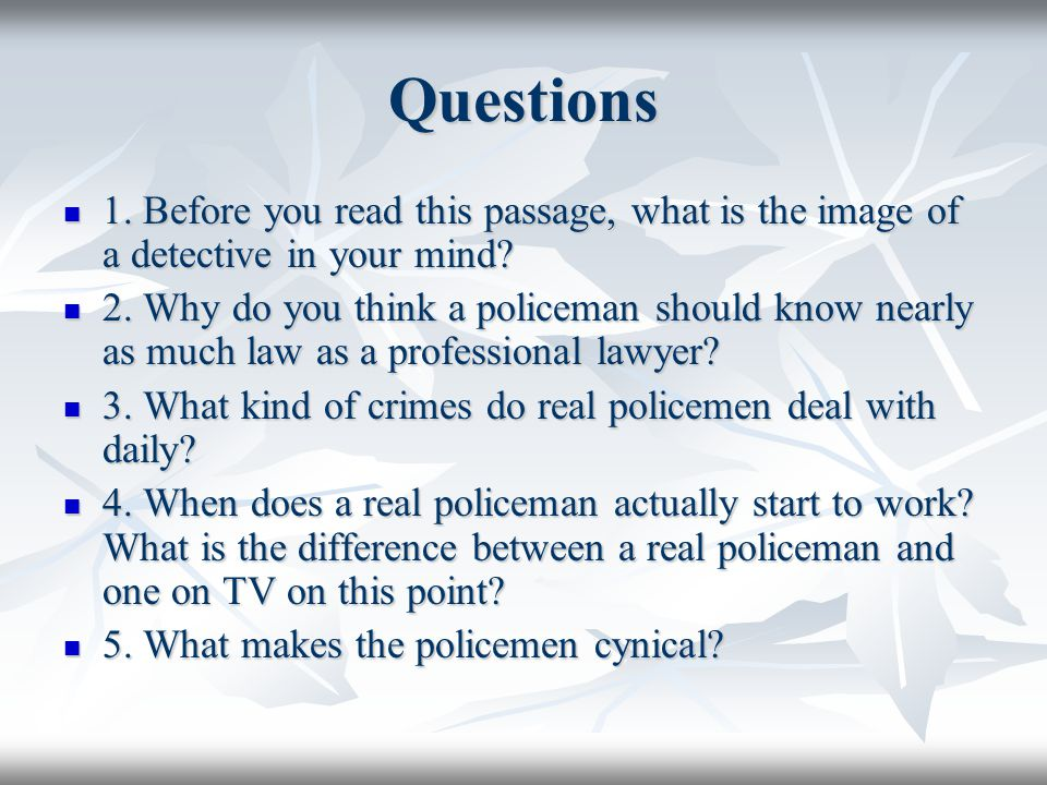 Questions 1. Before you read this passage, what is the image of a detective in your mind