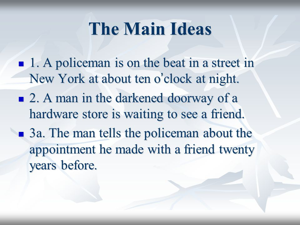 The Main Ideas 1. A policeman is on the beat in a street in New York at about ten o'clock at night.