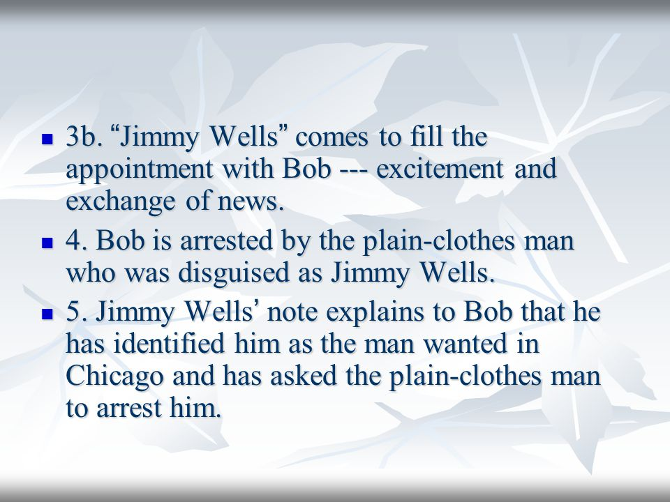 3b. Jimmy Wells comes to fill the appointment with Bob --- excitement and exchange of news.