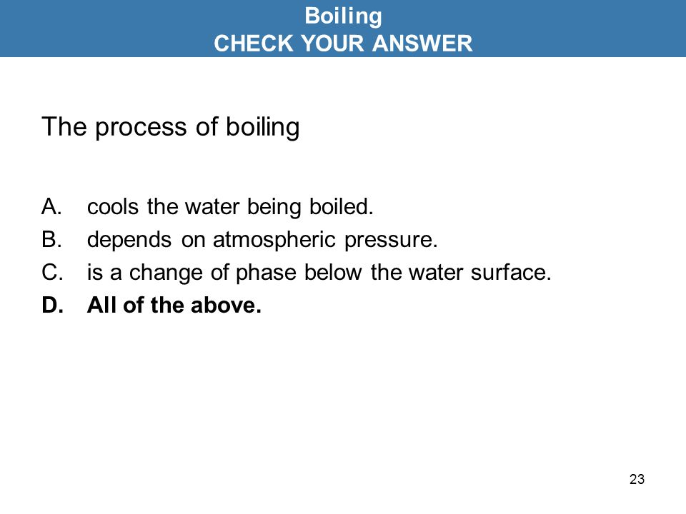 The process of boiling Boiling CHECK YOUR ANSWER