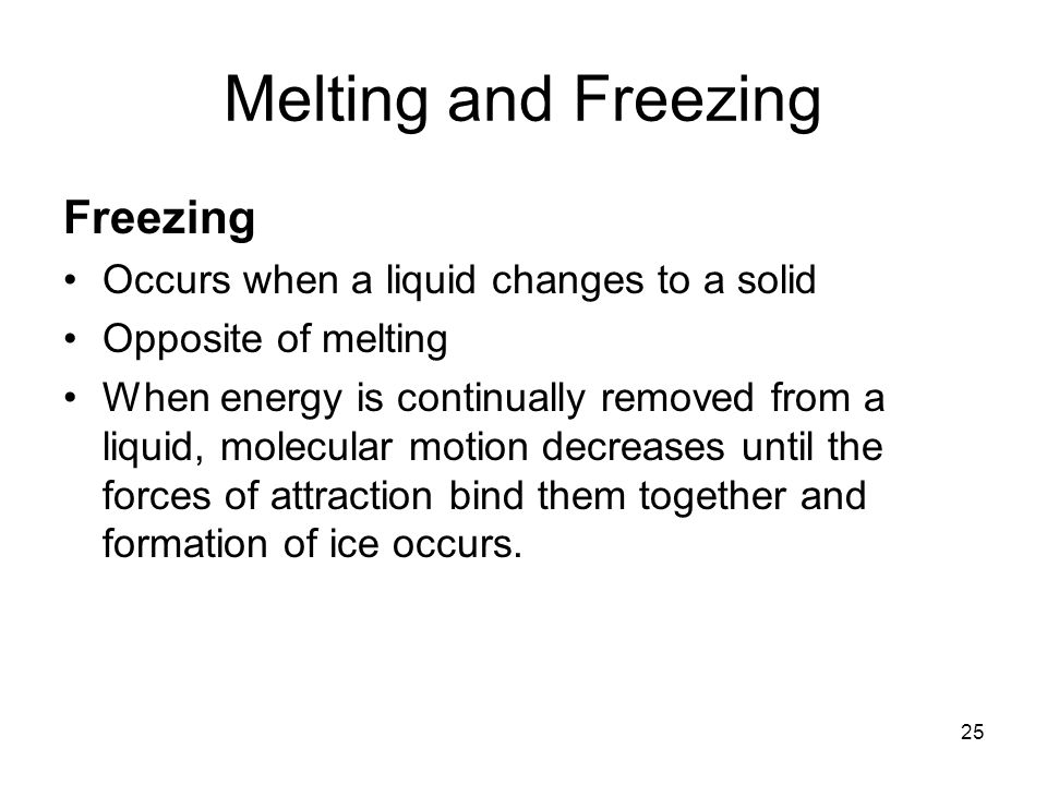 Melting and Freezing Freezing Occurs when a liquid changes to a solid