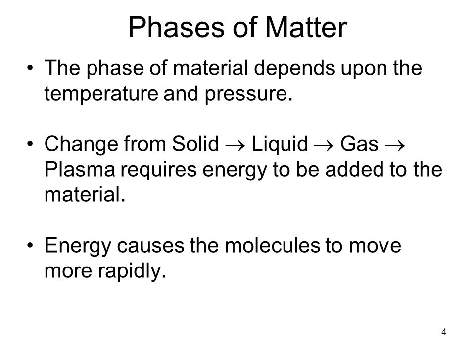 Phases of Matter The phase of material depends upon the temperature and pressure.