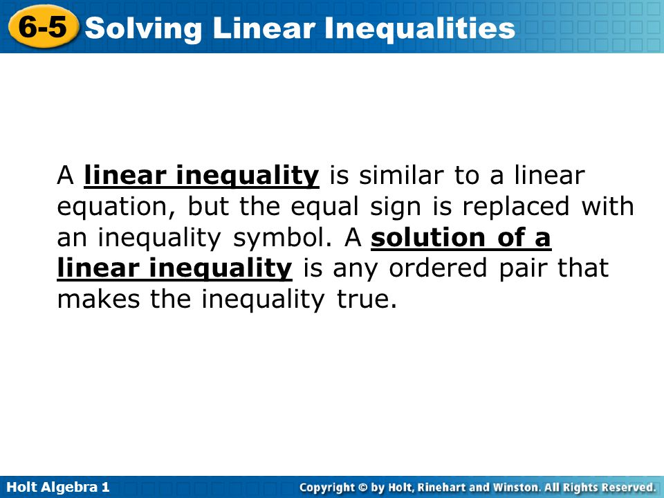 A linear inequality is similar to a linear equation, but the equal sign is replaced with an inequality symbol.