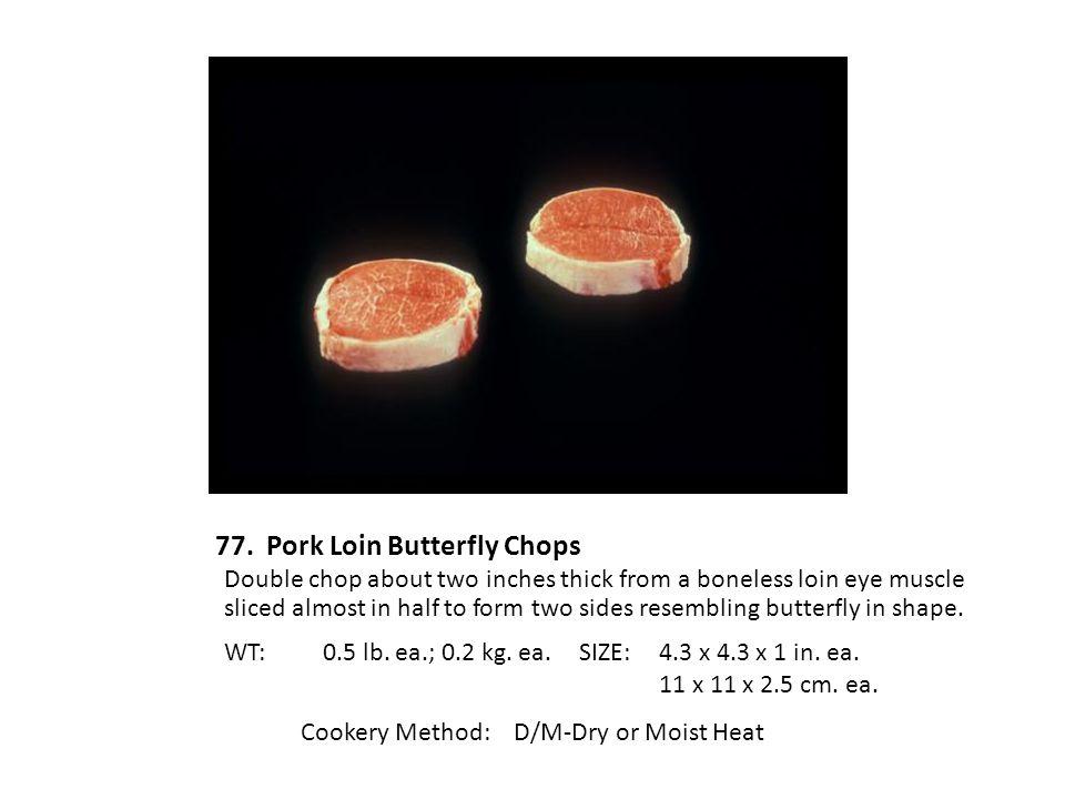 77. Pork Loin Butterfly Chops