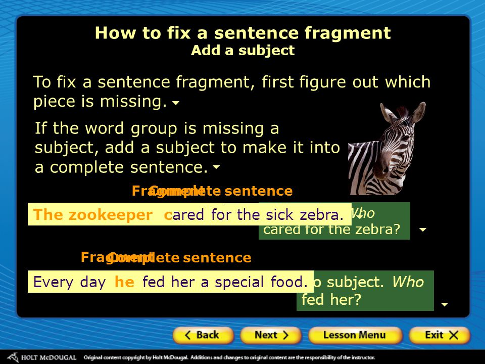 How to fix a sentence fragment Add a subject