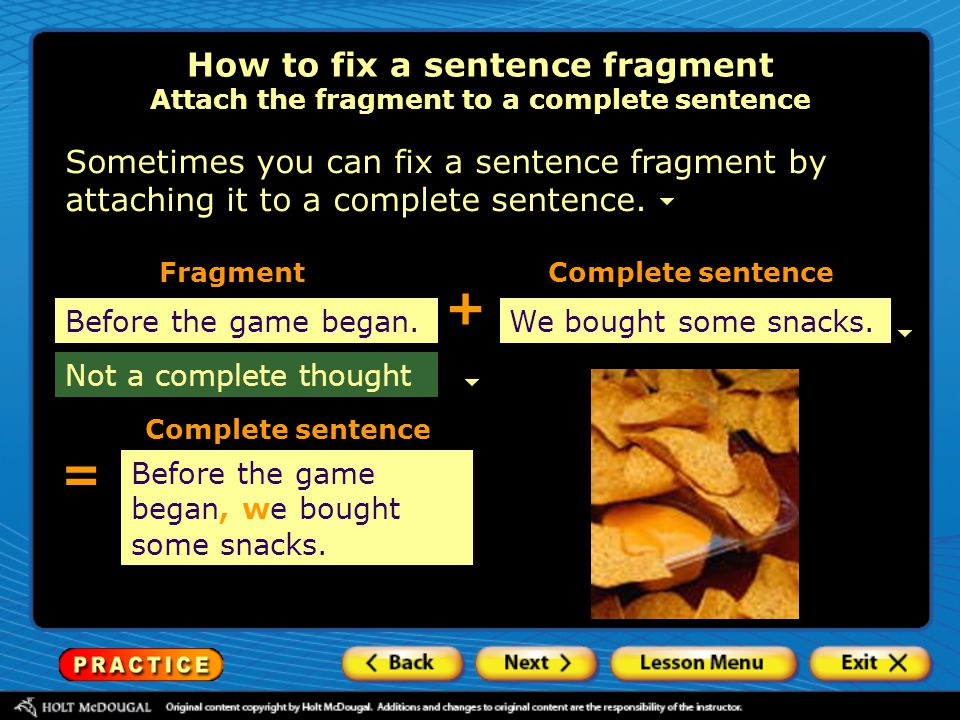 How to fix a sentence fragment Attach the fragment to a complete sentence