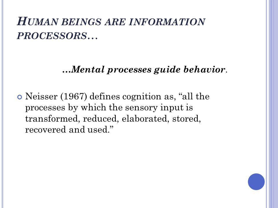 Human beings are information processors…