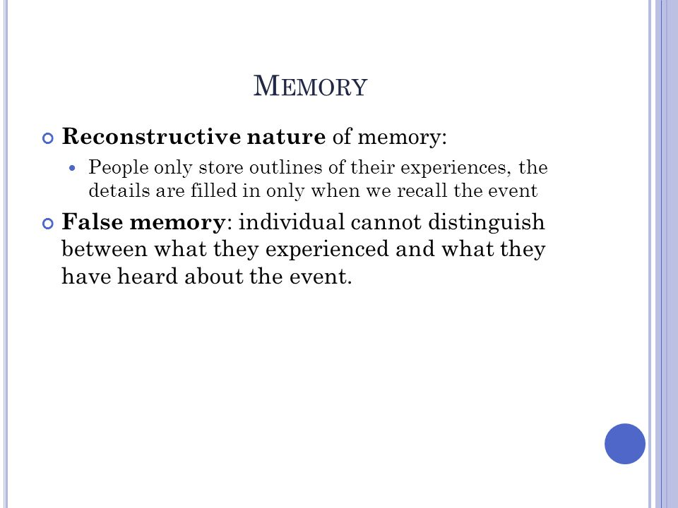 Memory Reconstructive nature of memory: