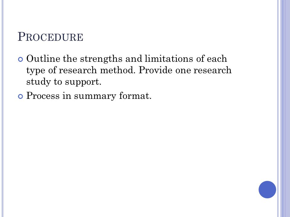Procedure Outline the strengths and limitations of each type of research method. Provide one research study to support.