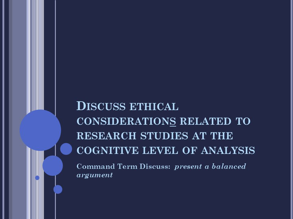 Discuss ethical considerations related to research studies at the cognitive level of analysis