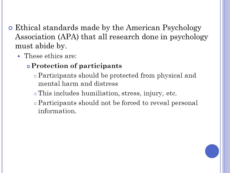 Ethical standards made by the American Psychology Association (APA) that all research done in psychology must abide by.